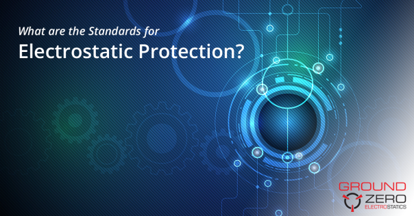 Standards for Electrostatic Protection