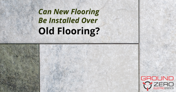Can New Flooring be installed over Old Flooring?